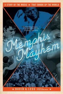 Memphis Mayhem : A Story of the Music That Shook Up the World