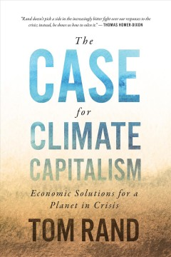 The Case for Climate Capitalism : Economic Solutions for a Planet in Crisis