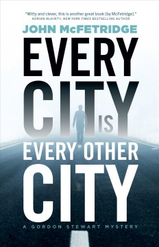 Every city is every other city : a Gordon Stewart mystery