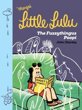 Little Lulu : The Fuzzythingus Poopi