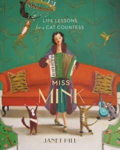 Miss Mink : life lessons for a cat countess / Janet Hill.