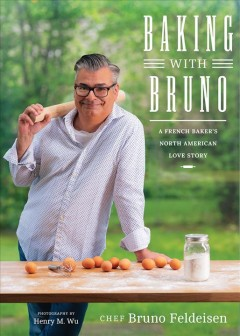 Baking With Bruno : A French Baker's North American Love Story