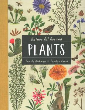 Plants / written by Pamela Hickman ; illustrated by Carolyn Gavin.