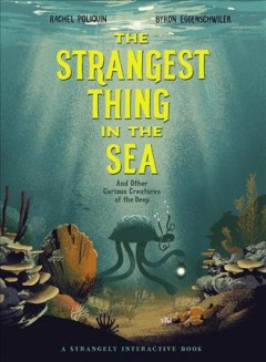 The Strangest Thing in the Sea : And Other Curious Creatures of the Deep