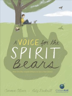 A Voice for the Spirit Bears : How One Boy Inspired Millions to Save a Rare Animal