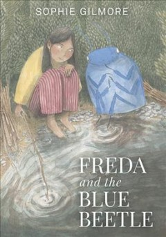 Freda and the blue beetle / by Sophie Gilmore.