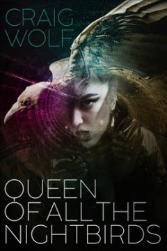 Queen of all the nightbirds / Craig Wolf.