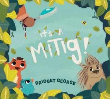 It's a Mitig!