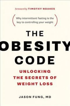 The obesity code : unlocking the secrets of weight loss / Jason Fung.