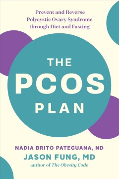 The PCOS Plan : Prevent and Reverse Polycystic Ovary Syndrome through Diet and Fasting