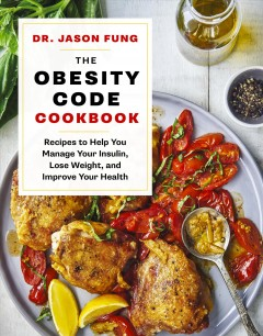 The obesity code cookbook : recipes to help you manage insulin, lose weight, and improve your health Dr. Jason Fung.