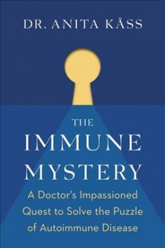The Immune Mystery : A Young Doctor's Quest to Solve the Puzzle of Autoimmune Disease