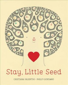Stay, little seed / Cristiana Valentini ; [illustrated by] Philip Giordano.