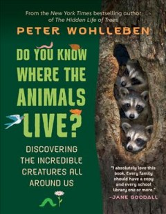 Do You Know Where the Animals Live? : Discovering the Incredible Creatures All Around Us