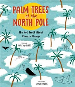 Palm Trees at the North Pole : The Hot Truth About Climate Change