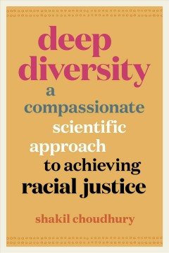 Deep Diversity : A Compassionate, Scientific Approach to Achieving Racial Justice