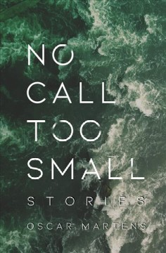 No call too small : stories / Oscar Martens.