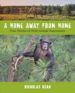 A Home Away From Home : True Stories of Wild Animal Sanctuaries