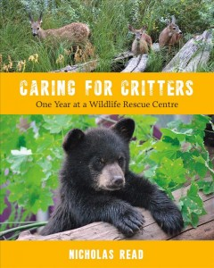 Caring for Critters : One Year at a Wildlife Rescue Centre