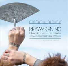 Reawakening Our Ancestors' Lines : Revitalizing Inuit Traditional Tattooing