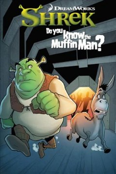 Shrek. Do you know the Muffin Man? / writer Patrick Storck ; artists Glauco Silva (#1-#2), Salvatore Costanza (#3-#4) ; color artist Aikau Oliviera ; letterer Brandon DeStefano.