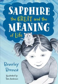 Sapphire the great and the meaning of life / Beverley Brenna ; illustrated by Tara Anderson.