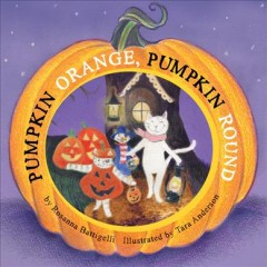 Pumpkin orange, pumpkin round / by Rosanna Battigelli ; illustrated by Tara Anderson.