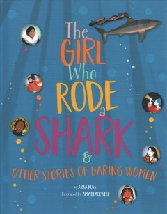 The girl who rode a shark : & other stories of daring women