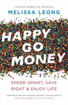 Happy go money : spend smart, save right and enjoy life Melissa Leong.