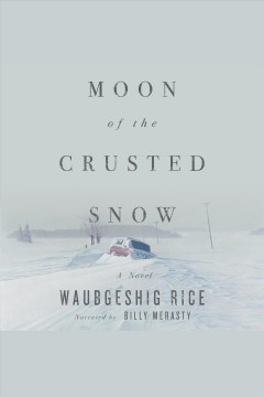 Moon of the crusted snow : a novel [electronic resource] / Waubgeshig Rice.