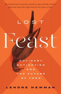 Lost feast : culinary extinction and the future of food Lenore Newman.