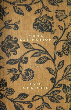Mere extinction : poems Evie Christie.