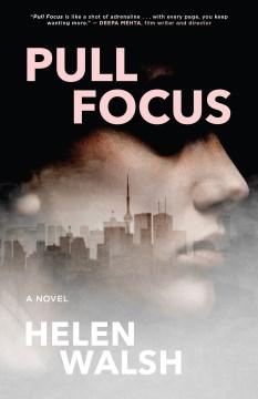 Pull focus : a novel Helen Walsh.