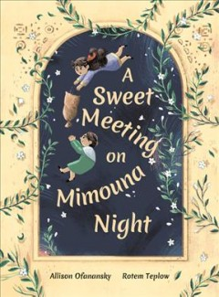 A sweet meeting on Mimouna night / Allison Ofanansky ; illustrated by Rotem Teplow.