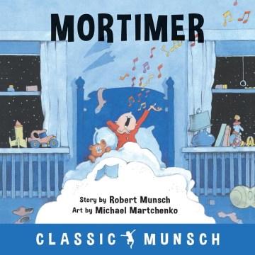 Mortimer / story by Robert Munsch ; art by Michael Martchenko.