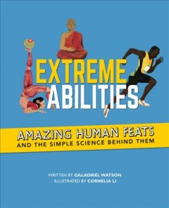 Extreme Abilities : Amazing Human Feats and the Simple Science Behind Them