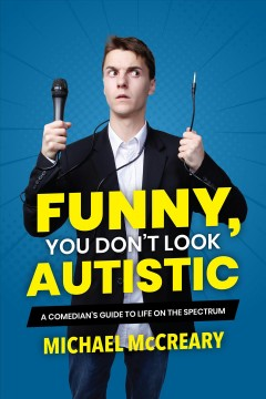 Funny, you don't look autistic A comedian's guide to life on the spectrum. Michael McCreary.
