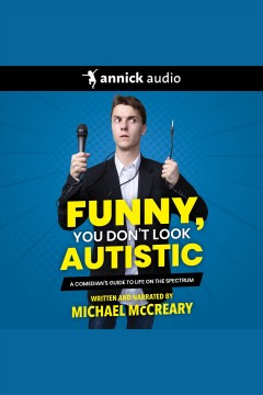 Funny, you don't look autistic [electronic resource] : A comedian's guide to life on the spectrum. Michael McCreary.