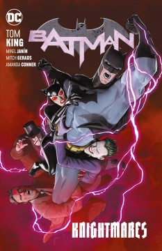 Batman. Volume 10, Knightmares / Tom King, writer ; Travis Moore, Mitch Gerads, Mikel Janín, Jorge Fornes, Lee Weeks, Amanda Conner, Dan Panosian, John Timms, Yanick Paquette, artists ; Tamra Bonvillain, Mitch Gerads, Jordie Bellaire, Dave Stewart, Lovern Kindzierski, Paul Mounts, John Timms, Nathan Fairbairn, colorists ; Clayton Cowles, letterer ; Mikel Janín, collection cover artist.