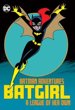 Batman adventures : Batgirl : a league of her own.