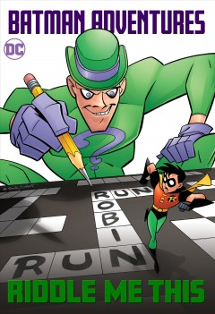 Batman adventures : riddle me this!