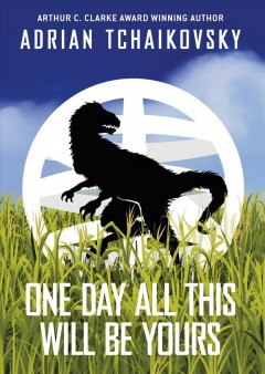 One day all this will be yours / Adrian Tchaikovsky.
