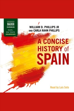 A concise history of Spain [electronic resource] / William D. Phillips, Jr. and Carla Rahn Phillips.