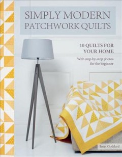 Simply modern patchwork quilts : 10 quilts to sew for your home