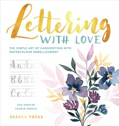 Lettering With Love : The Simple Art of Handwriting With Watercolour Embellishment