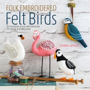Folk embroidered felt birds / 20 Modern Folk Art Designs to Make & Embellish
