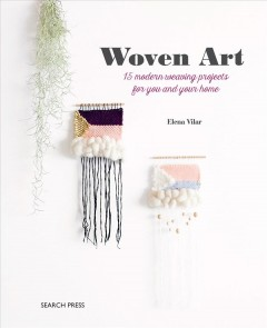 Woven Art : 15 Modern Weaving Projects for You and Your Home