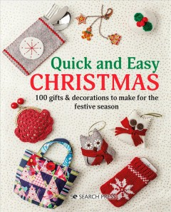 Quick and easy Christmas : 100 gifts & decorations to make for the festive season.