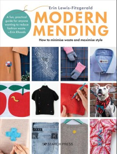 Modern mending : how to minimise waste and maximise style