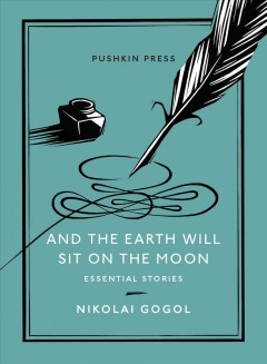 And the Earth Will Sit on the Moon : Essential Stories